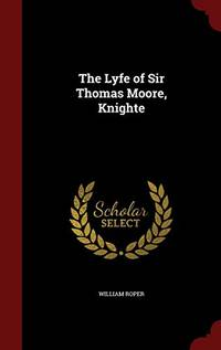 The Lyfe of Sir Thomas Moore  Knighte