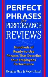 Perfect Phrases for Performance Reviews : Hundreds of Ready-to-Use Phrases That Describe Your...