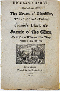 Highland Harry; to which are added, The Braes o' Gleniffer, The Highland Widow, Jeanie's Black e'e, Jaime o' the Glen, My Wife's a Winsome Wee Thing, The Rosy Brian