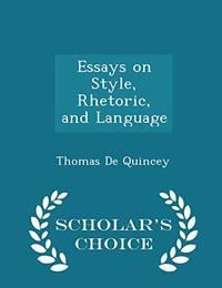 Essays on Style  Rhetoric  and Language   Scholar's Choice Edition