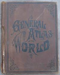 General Atlas of the World. Containing Large Scale Maps of every State, Territory and Country in...