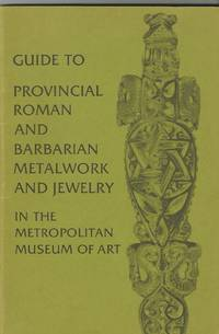 Guide to Provincial Roman and Barbarian Metalwork and Jewelry in the Metropolitan Museum of Art