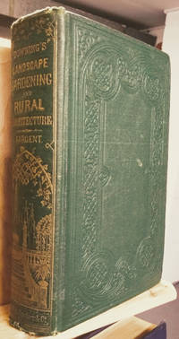 A Treatise on the Theory and Practice of Landscape Gardening, Adapted to  North America;  With a View to the Improvement of Country Residences by  Henry Winthrop  A. J. ; Sargent - Hardcover - Sixth Edition - 1859 - from Old Saratoga Books and Biblio.com