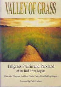 VALLEY OF GRASS; Tallgrass Prairie and Parkland of the Red River Region
