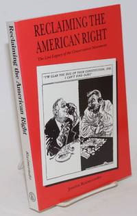 Reclaiming the American right; the lost legacy of the conservative movement