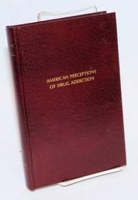 American Perceptions of Drug Addiction: five studies, 1872-1912