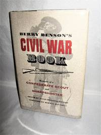 Berry Benson's Civil War Book:  Memoirs of a Confederate Scout and Sharpshooter by Susan Williams Benson (editor) - First Edition - 1992 - from Books About The South and Biblio.com
