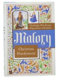 Malory: The Knight Who Became King Arthur's Chronicler [Sir Thomas]
