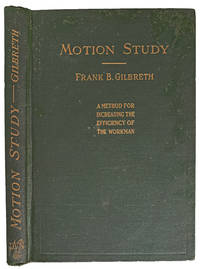 Motion Study; a method for increasing the efficiency of the workman.