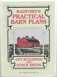 Radford's Practical Barn Plans:  Being a Complete Collection of Practical,  Economical and Common-Sense Plans of Barbs, out Buildings and Stock Sheds