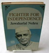 FIGHTER FOR INDEPENDENCE Jawaharlal Nehru