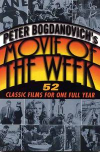 Peter Bogdanovich's Movie Of The Week. 52 Classic Films For One Full Year.