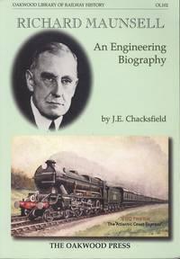 Richard Maunsell: An Engineering Biography (Oakwood Library of Railway History No. OL102)