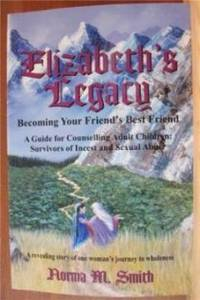 ELIZABETH'S LEGACY Becoming Your Friend's Best Friend, a Guide for  Counselling Adult Children Survivors of Incest and Sexual Abuse