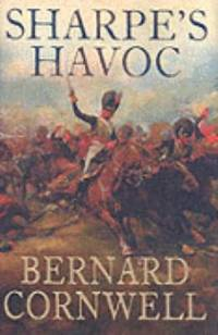 Sharpe's Havoc: Richard Sharpe and the Campaign in Northern Portugal, Spring 1809 by  Bernard Cornwell - Hardcover - 2003 - from ThriftBooks and Biblio.com