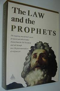 The Law and the Prophets - the Inspring Story of Man's Search for Moral and Ethical Values Drawn from the Old Testament and Told through Over 130 Great Masterpieces of Religious Art