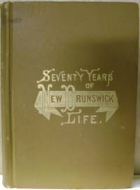 Seventy Years of New Brunswick Life:  Autobiographical Sketches