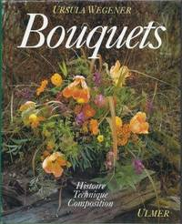 Bouquets, histoire, techniques, composition, traduit de l'allemand par Peter Geiger
