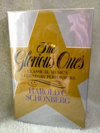 The Glorious Ones: Classical Music's Legendary Performers by  Harold C Schonberg - 1st edition - 1985 - from civilizingbooks (SKU: 2348ARD-5492)