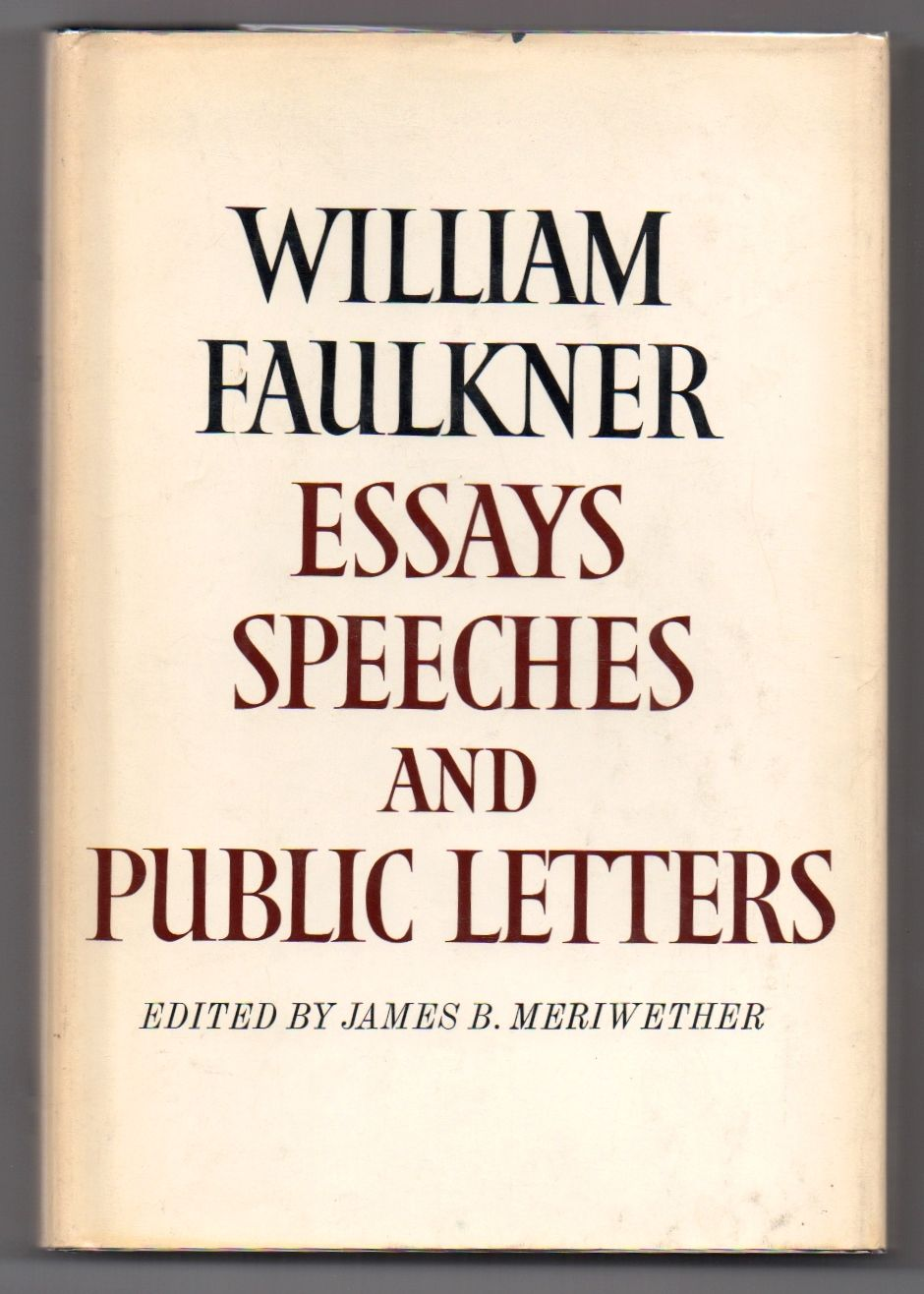 essays speeches and public letters by william faulkner William faulkner was born in mississippi in 1897 a legend of american letters, he is the author of the sound and the fury, absalom, absalom, as i lay dying , and many other works.