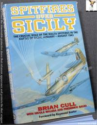 Spitfires Over Sicily: The Crucial Role of the Malta Spitfires in the Battle of Sicily,...