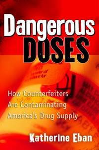 Dangerous Doses : How Counterfeiters Are Contaminating America's Drug Supply