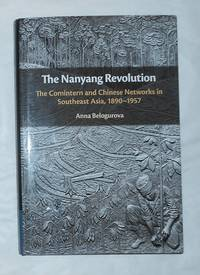 The Nanyang Revolution - the Comintern and Chinese Networks in Southeast Asia 1890 - 1957