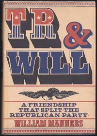 T.R. and Will : A Friendship That Split the Republican Party