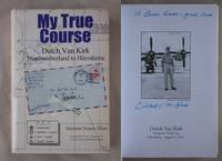 My True Course: Durch Van Kirk, Northumberland to Hiroshima