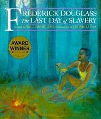Frederick Douglass: The Last Day of Slavery by William Miller - Paperback - 2005-03-09 - from Books Express and Biblio.com