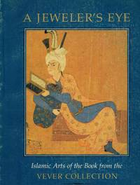 A JEWELER'S EYE  Islamic Arts of the Book from the Vever Collection