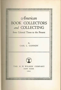 AMERICAN BOOK COLLECTORS AND COLLECTIING / From Colonial Times to the Present.