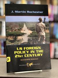 US Foreign Policy in the Twenty-First Century: Gulliver's Travails (Dilemmas in World Politics)