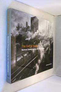 The Call of Trains  Railroad Photographs By  Jim Shaughnessy