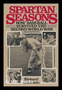 image of Spartan Seasons : How Baseball Survived the Second World War / Richard Goldstein