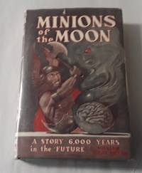 image of Minions of the Moon (First Edition)  A Story 6,000 Years in the Future