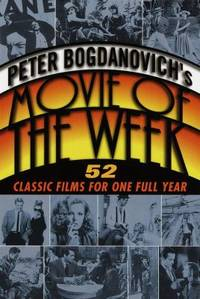 Peter Bogdanovich's Movie of the Week : 52 Classic Films for One Full Year
