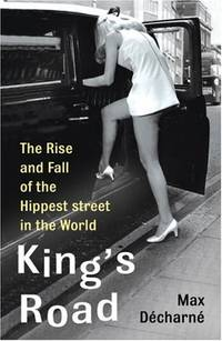 King's Road: The Rise and Fall of the Hippest Street in the World