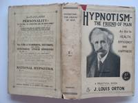 image of Hypnotism - the friend of man: An aid to health, efficiency and happiness
