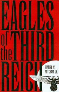 Eagles of the Third Reich : The Men Who Made the Luftwaffe