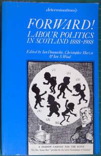 Forward!: Labour Politics in Scotland, 1888-1988 (Determinations)
