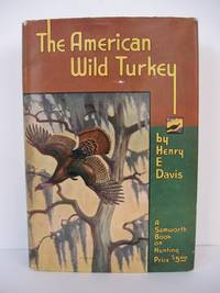 The American Wild Turkey. Frontispiece by Walter A. Weber. Gravures by E. Stanley Smith