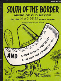 South of the Border: Music of Old Mexico for the Magnus Chord Organ