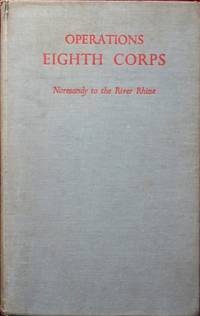 Operations of Eighth Corps : Account of Operations from Normandy to the River Rhine
