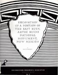Excavation of a Portion of the East Ruin, Aztec Ruins National Monument, New Mexico (Southwestern Monuments Association, Technical Series Vol. 4)