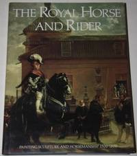 The Royal Horse and Rider.  Painting, Sculpture, and Horsemanship 1500 - 1800
