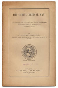 image of THE COMING MEDICAL MAN; AN ANNIVERSARY DISCOURSE BEFORE THE NEW YORK ACADEMY OF MEDICINE, DECEMBER 8, 1874