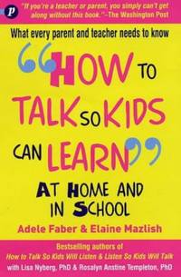 How to Talk So Kids Can Learn: At Home and in School by Mazlish, Elaine