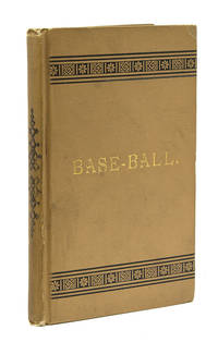 Base-Ball: How to Become a Player; With the Origin, History, and Expansion of the Game