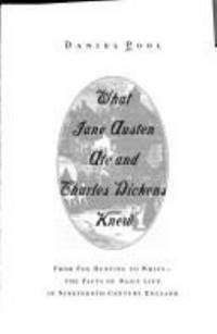 What Jane Austen Ate and Charles Dickens Knew : From Fox Hunting to Whist - the Facts of Daily...